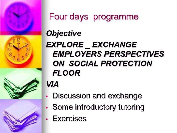 Four days programme Objective EXPLORE _ EXCHANGE EMPLOYERS PERSPECTIVES ON SOCIAL PROTECTION FLOOR VIA