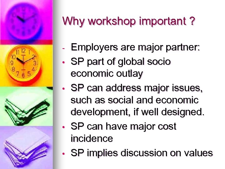 Why workshop important ? • • Employers are major partner: SP part of global