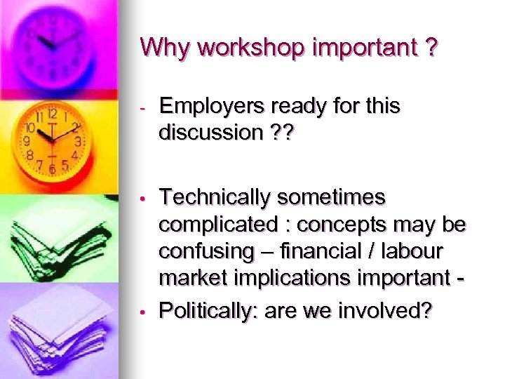Why workshop important ? - Employers ready for this discussion ? ? • Technically
