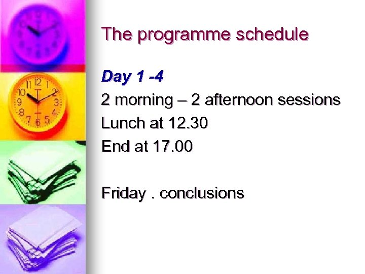 The programme schedule Day 1 -4 2 morning – 2 afternoon sessions Lunch at