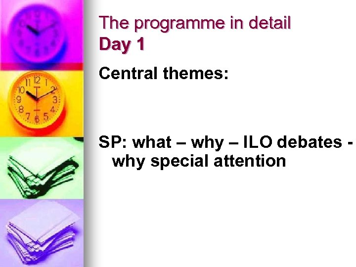 The programme in detail Day 1 Central themes: SP: what – why – ILO