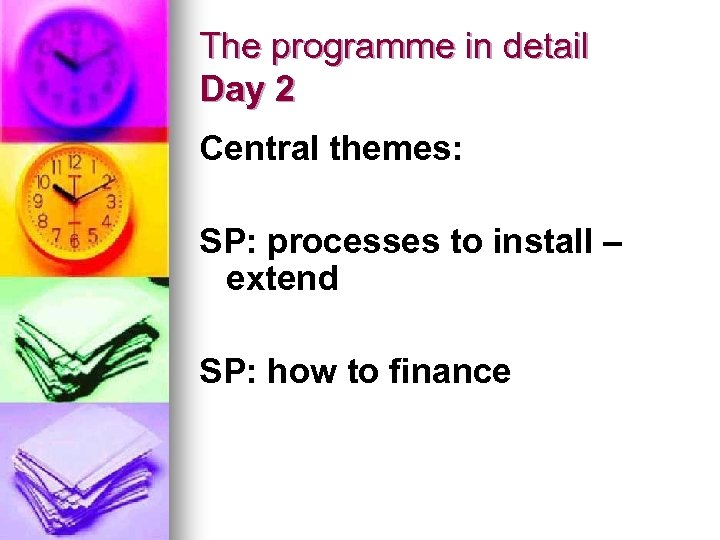The programme in detail Day 2 Central themes: SP: processes to install – extend