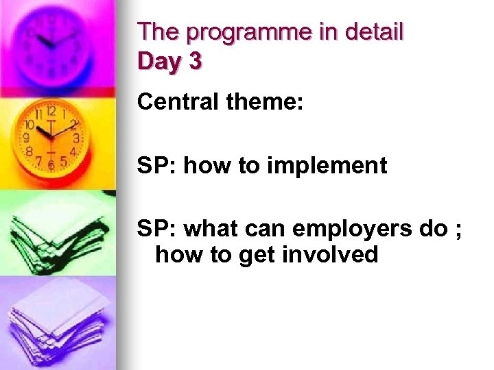The programme in detail Day 3 Central theme: SP: how to implement SP: what