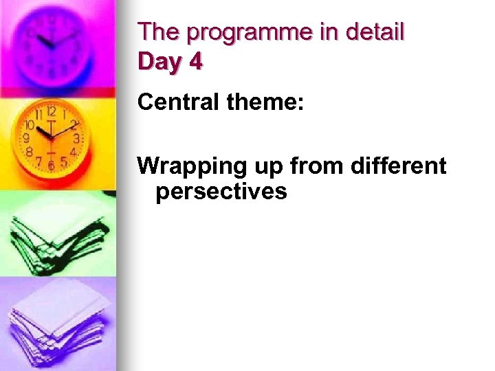 The programme in detail Day 4 Central theme: Wrapping up from different persectives