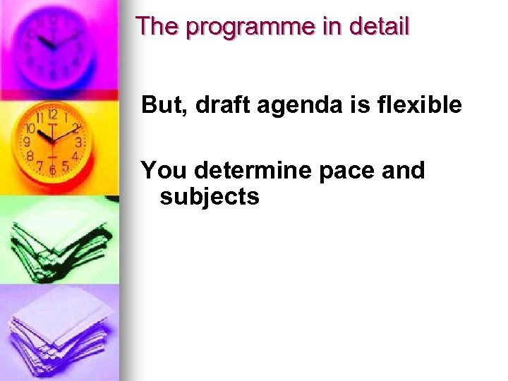 The programme in detail But, draft agenda is flexible You determine pace and subjects