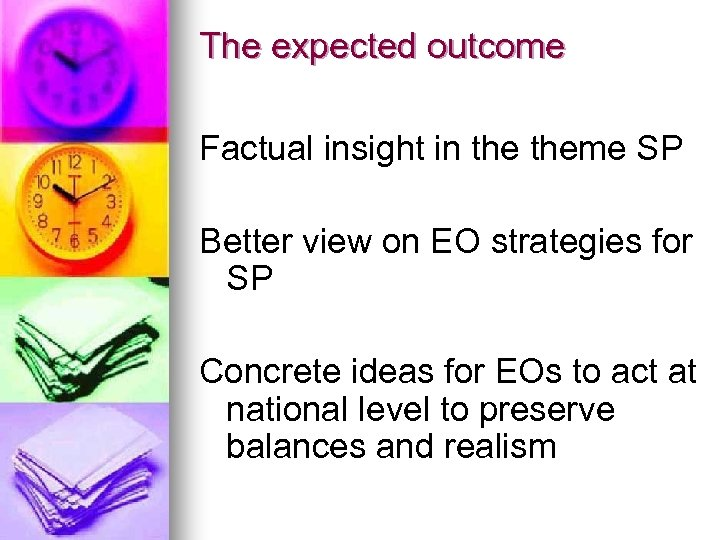 The expected outcome Factual insight in theme SP Better view on EO strategies for