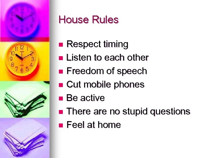 House Rules Respect timing n Listen to each other n Freedom of speech n