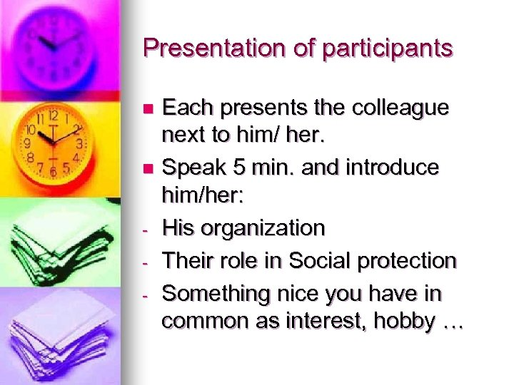 Presentation of participants Each presents the colleague next to him/ her. n Speak 5