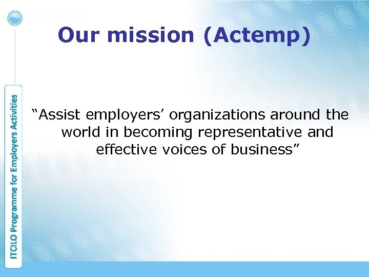 "Our mission (Actemp) ""Assist employers' organizations around the world in becoming representative and effective"