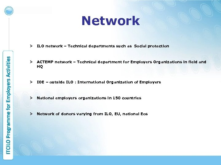 Network Ø ILO network – Technical departments such as Social protection Ø ACTEMP network