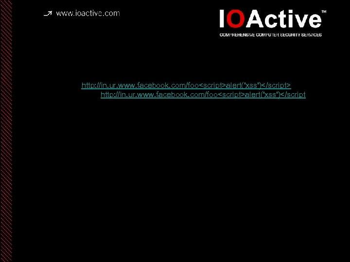 If? • # curl http: //in. ur. www. facebook. com/foo<script>alert('xss')</script> DNS Error: http: //in.