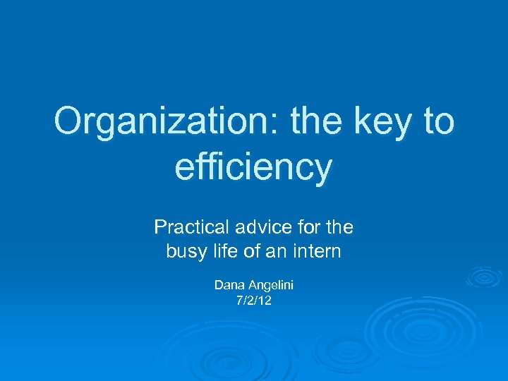 Organization: the key to efficiency Practical advice for the busy life of an intern