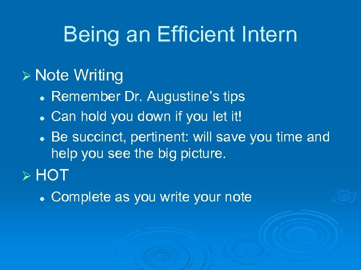 Being an Efficient Intern Ø Note Writing l l l Remember Dr. Augustine's tips