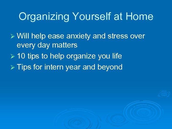 Organizing Yourself at Home Ø Will help ease anxiety and stress over every day