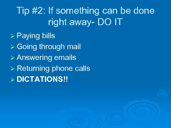 Tip #2: If something can be done right away- DO IT Ø Paying bills