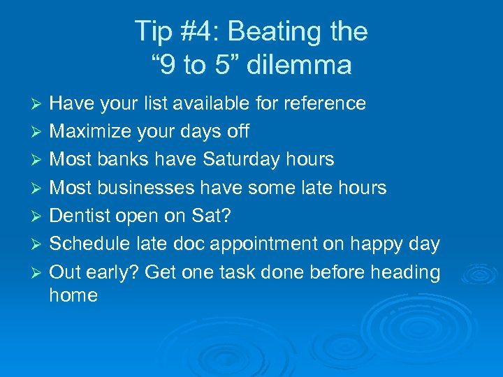 """Tip #4: Beating the """" 9 to 5"""" dilemma Have your list available for"""