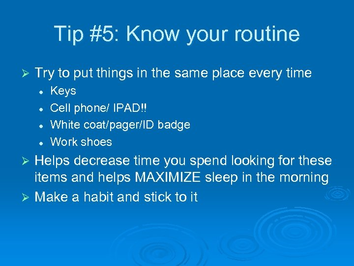 Tip #5: Know your routine Ø Try to put things in the same place