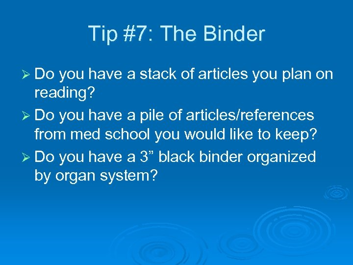 Tip #7: The Binder Ø Do you have a stack of articles you plan