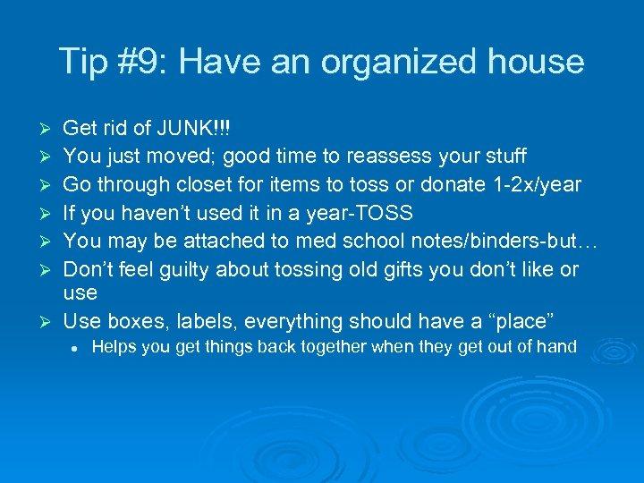 Tip #9: Have an organized house Ø Ø Ø Ø Get rid of JUNK!!!