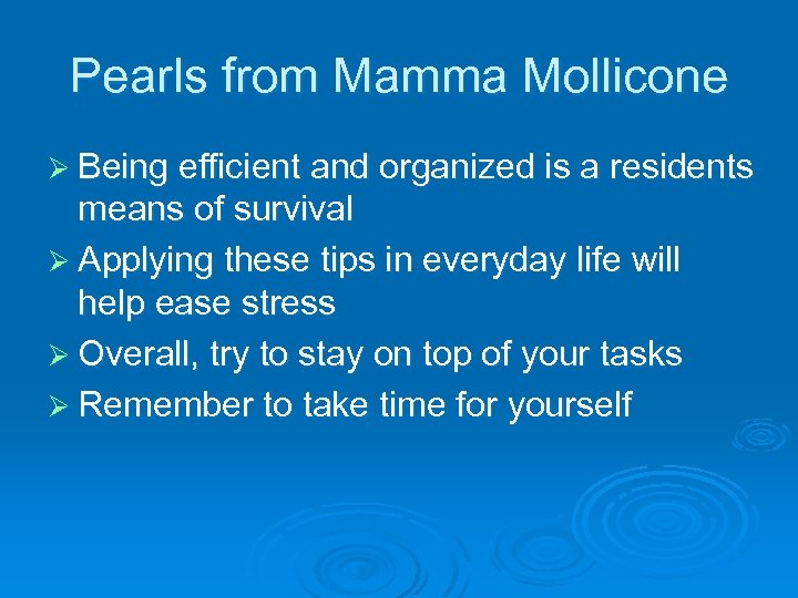 Pearls from Mamma Mollicone Ø Being efficient and organized is a residents means of
