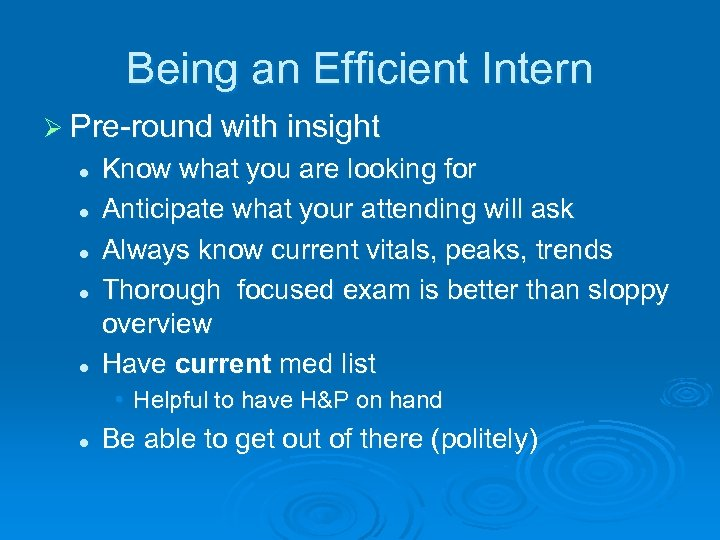 Being an Efficient Intern Ø Pre-round with insight l l l Know what you