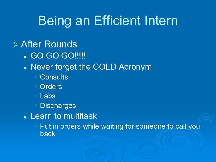 Being an Efficient Intern Ø After Rounds l l GO GO GO!!!!! Never forget
