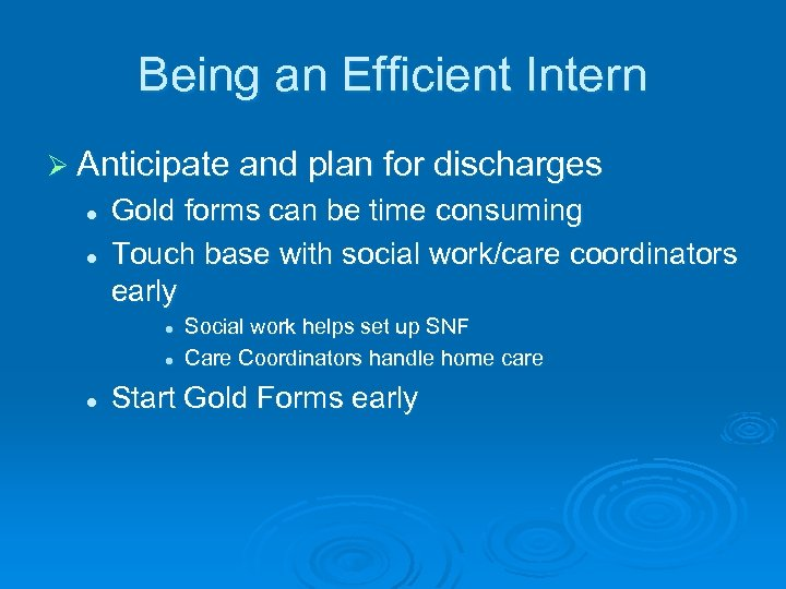 Being an Efficient Intern Ø Anticipate and plan for discharges l l Gold forms