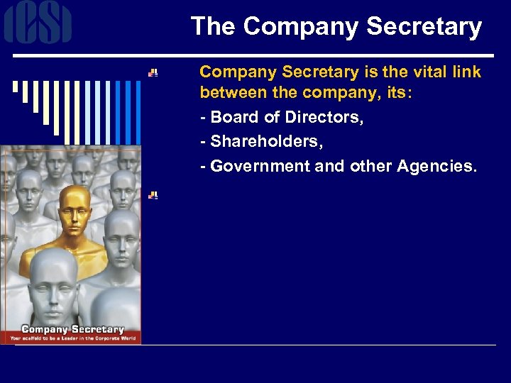 The Company Secretary is the vital link between the company, its: - Board of