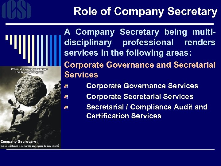 Role of Company Secretary A Company Secretary being multi- disciplinary professional renders services in