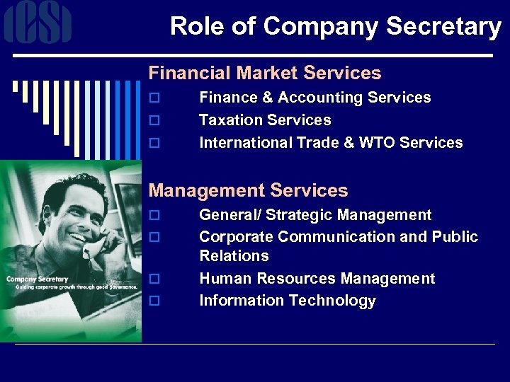 Role of Company Secretary Financial Market Services o o o Finance & Accounting Services