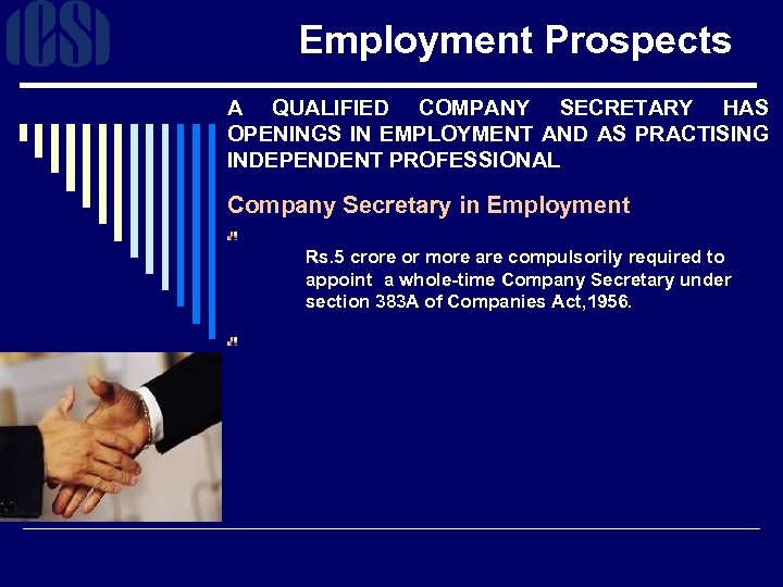Employment Prospects A QUALIFIED COMPANY SECRETARY HAS OPENINGS IN EMPLOYMENT AND AS PRACTISING INDEPENDENT