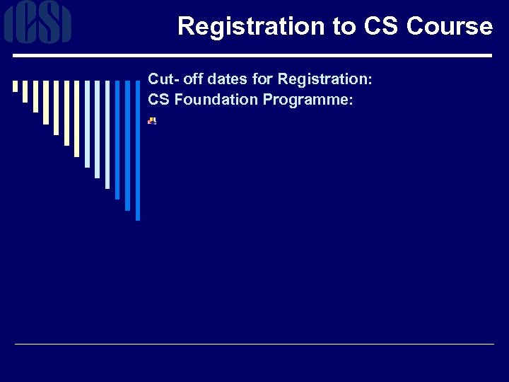 Registration to CS Course Cut- off dates for Registration: CS Foundation Programme: