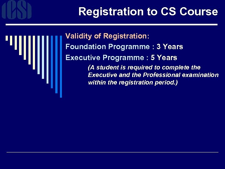 Registration to CS Course Validity of Registration: Foundation Programme : 3 Years Executive Programme