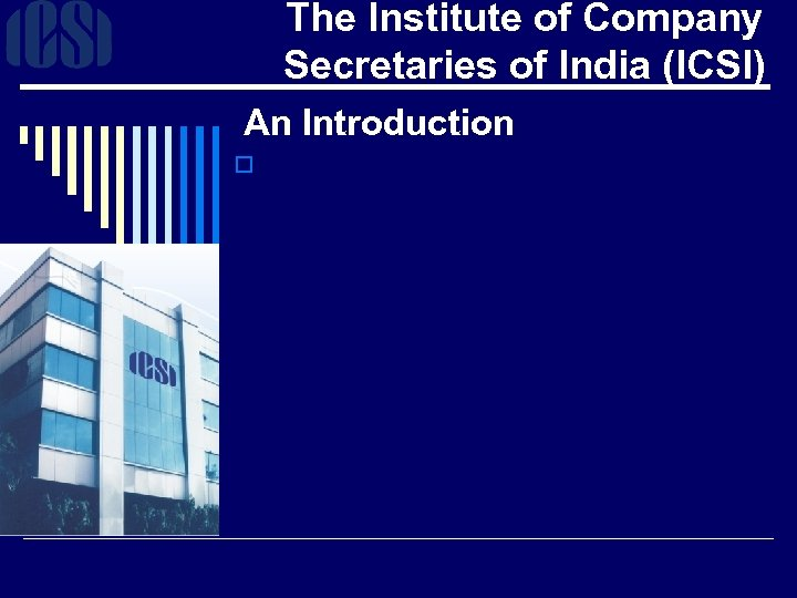 The Institute of Company Secretaries of India (ICSI) An Introduction o