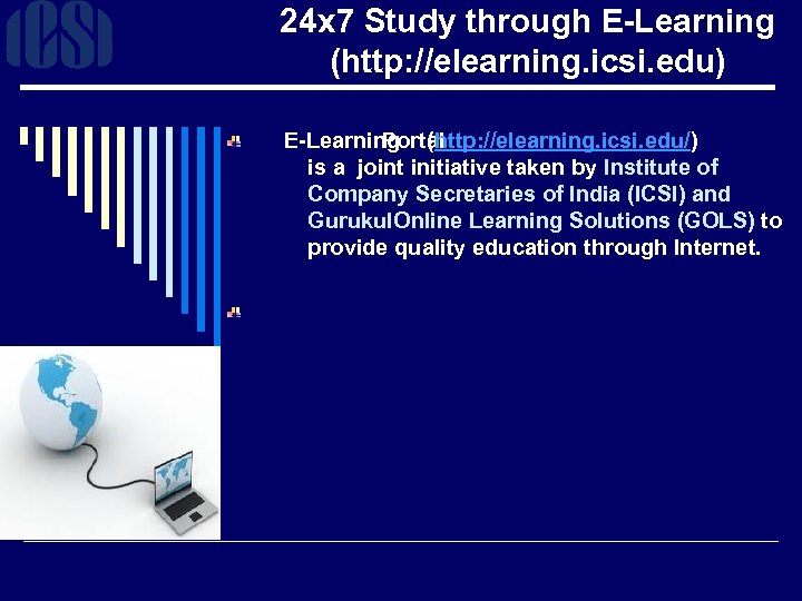 24 x 7 Study through E-Learning (http: //elearning. icsi. edu) E-Learning (http: //elearning. icsi.