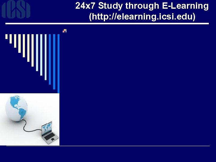 24 x 7 Study through E-Learning (http: //elearning. icsi. edu)