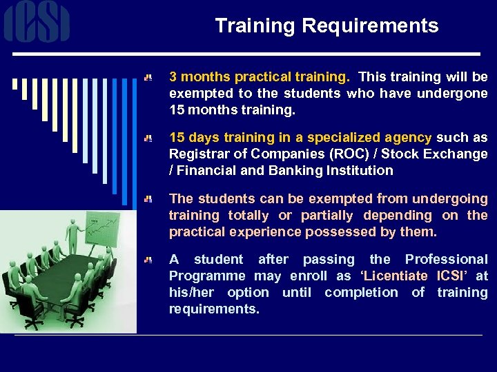 Training Requirements 3 months practical training. This training will be exempted to the students