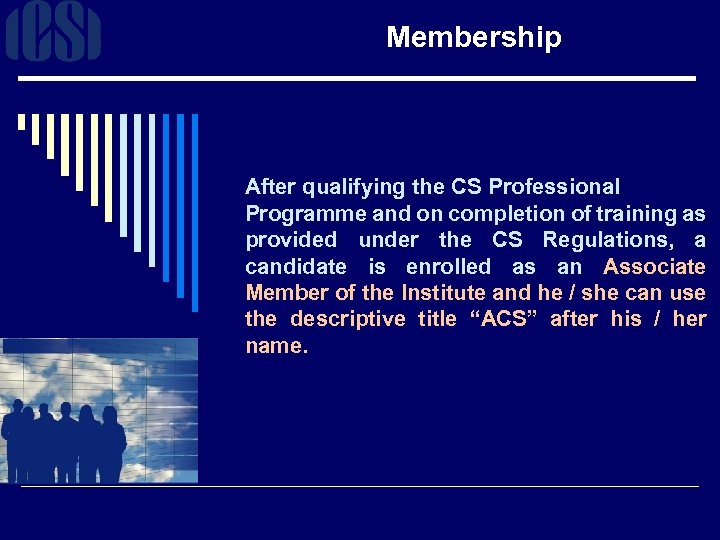 Membership After qualifying the CS Professional Programme and on completion of training as provided