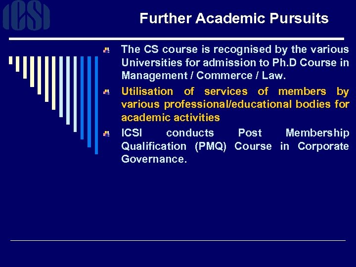 Further Academic Pursuits The CS course is recognised by the various Universities for admission