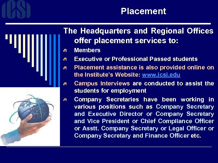 Placement The Headquarters and Regional Offices offer placement services to: Members Executive or Professional