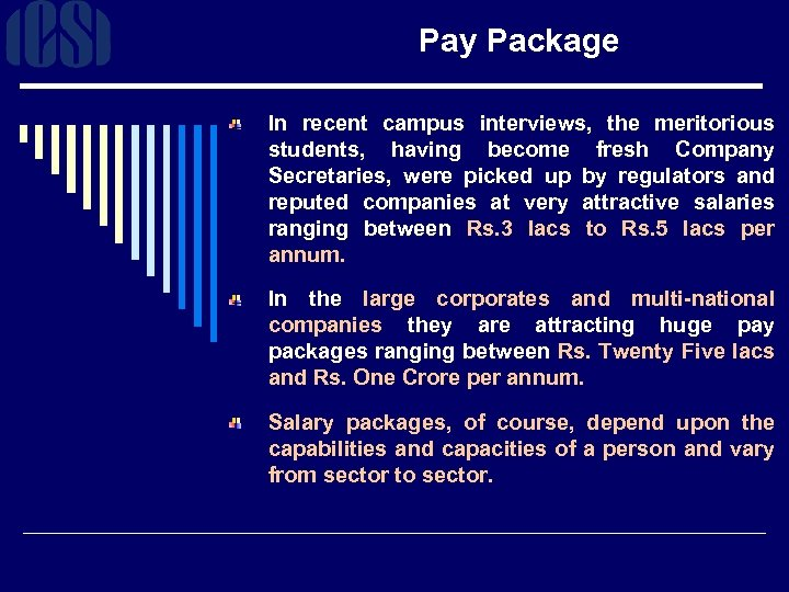 Pay Package In recent campus interviews, the meritorious students, having become fresh Company Secretaries,