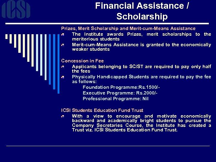 Financial Assistance / Scholarship Prizes, Merit Scholarship and Merit-cum-Means Assistance The Institute awards Prizes,