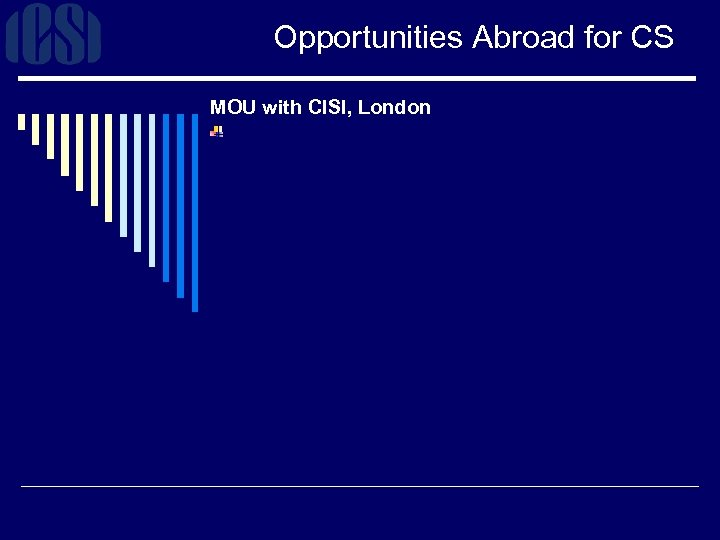 Opportunities Abroad for CS MOU with CISI, London