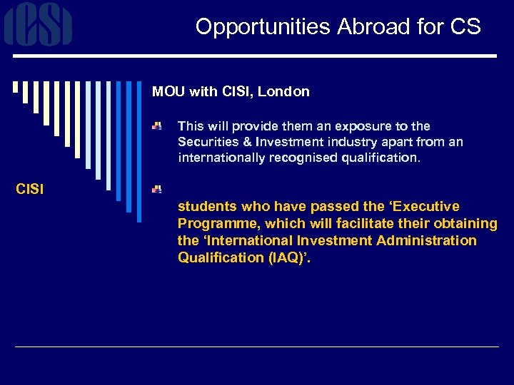 Opportunities Abroad for CS MOU with CISI, London This will provide them an exposure