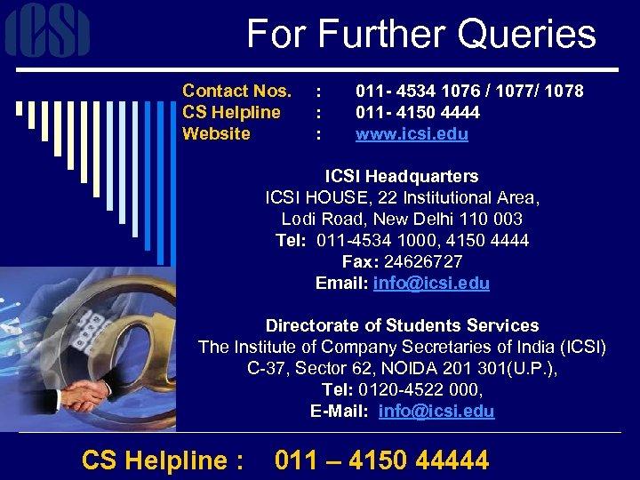 For Further Queries Contact Nos. CS Helpline Website : 011 - 4534 1076 /