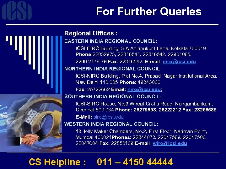For Further Queries Regional Offices : EASTERN INDIA REGIONAL COUNCIL: ICSI-EIRC Building, 3 -A