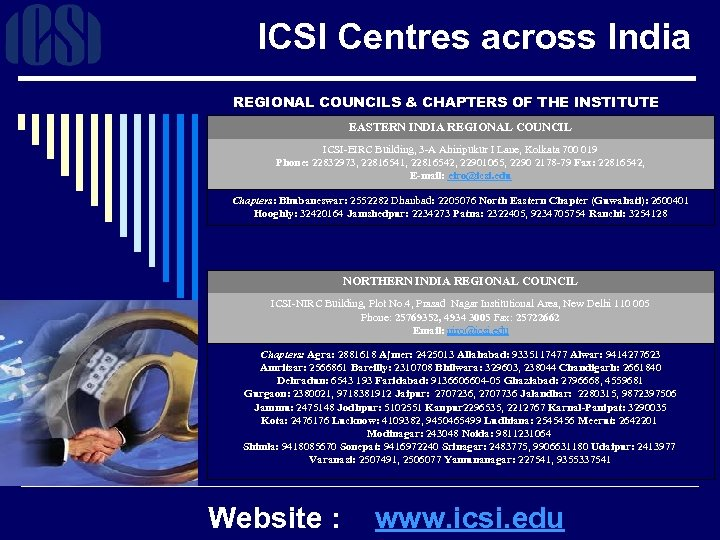 ICSI Centres across India REGIONAL COUNCILS & CHAPTERS OF THE INSTITUTE EASTERN INDIA REGIONAL