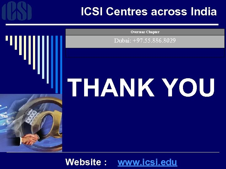 ICSI Centres across India Overseas Chapter Dubai: +97. 55. 886. 8029 THANK YOU Website