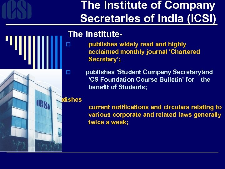 The Institute of Company Secretaries of India (ICSI) The Institute- o o publishes widely