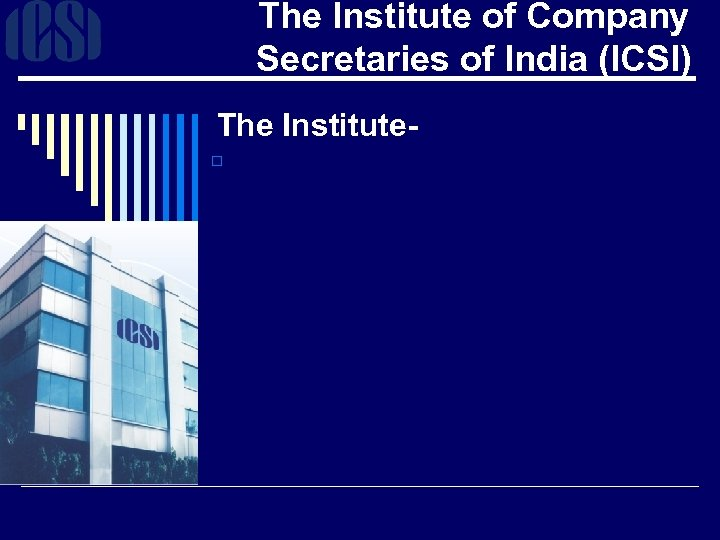 The Institute of Company Secretaries of India (ICSI) The Institute- o